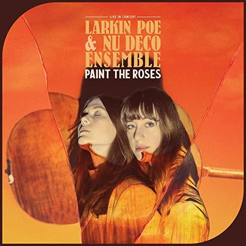 Larkin Poe & Nu Deco Ensemble - Paint The Roses (Live In Concert) (2021)